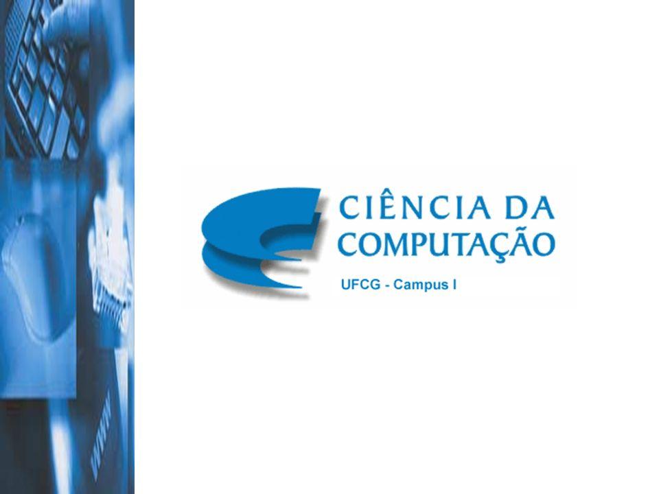 Informações Adicionais Departamento de Sistemas e Computação: www.dsc.ufcg.edu.br Curso de Ciência da Computação: www.ccc.ufcg.edu.br Centro Acadêmico de Estudantes de Informática www.dsc.ufcg.edu.br/~caesi Programa Especial de Treinamento www.dsc.ufcg.edu.br/~pet