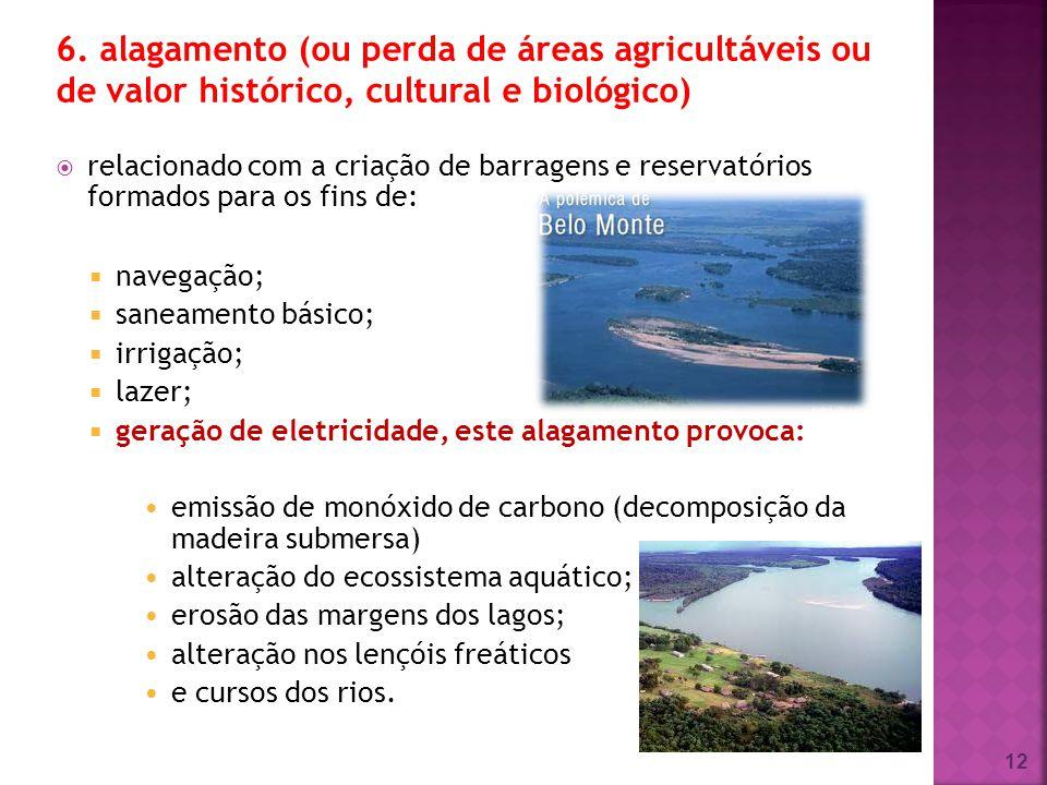 relacionado com a criação de barragens e reservatórios formados para os fins de: navegação; saneamento básico; irrigação; lazer; geração de eletricida