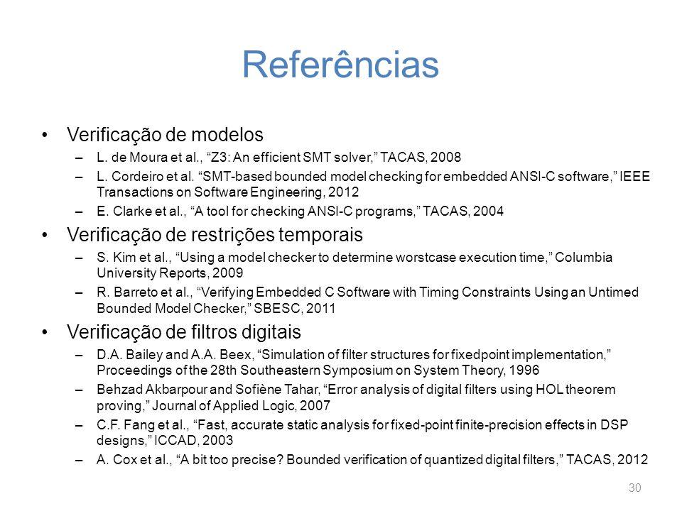 Referências Verificação de modelos –L. de Moura et al., Z3: An efficient SMT solver, TACAS, 2008 –L. Cordeiro et al. SMT-based bounded model checking