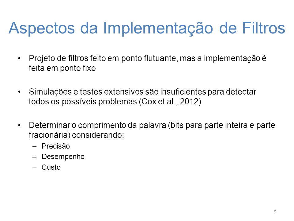 Aspectos da Implementação de Filtros Projeto de filtros feito em ponto flutuante, mas a implementação é feita em ponto fixo Simulações e testes extens
