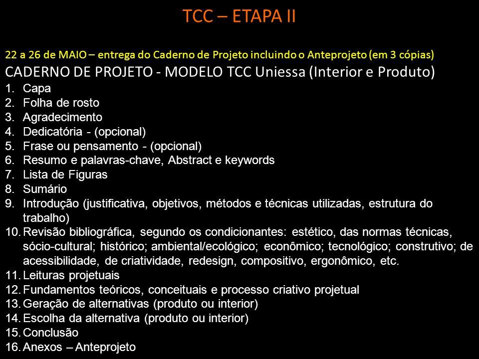 TCC – ETAPA II 22 a 26 de MAIO – entrega do Caderno de Projeto incluindo o Anteprojeto (em 3 cópias) CADERNO DE PROJETO - MODELO TCC Uniessa (Interior