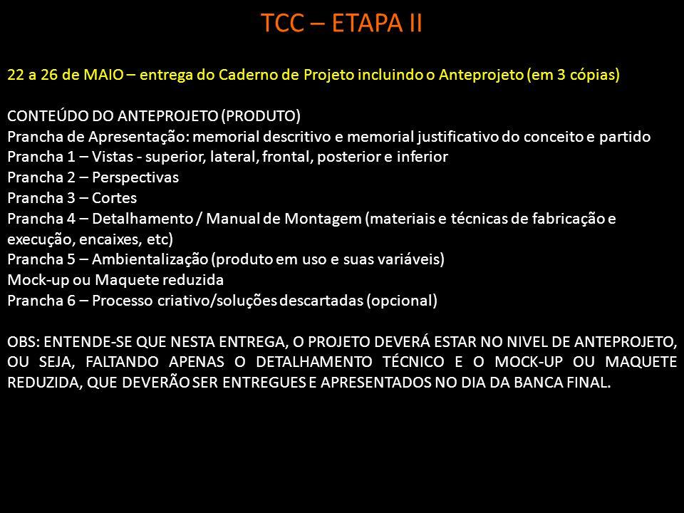 TCC – ETAPA II 22 a 26 de MAIO – entrega do Caderno de Projeto incluindo o Anteprojeto (em 3 cópias) CONTEÚDO DO ANTEPROJETO (PRODUTO) Prancha de Apre