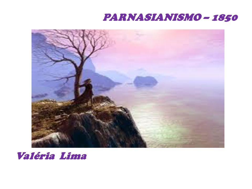 PARNASIANISMO – 1850 Valéria Lima