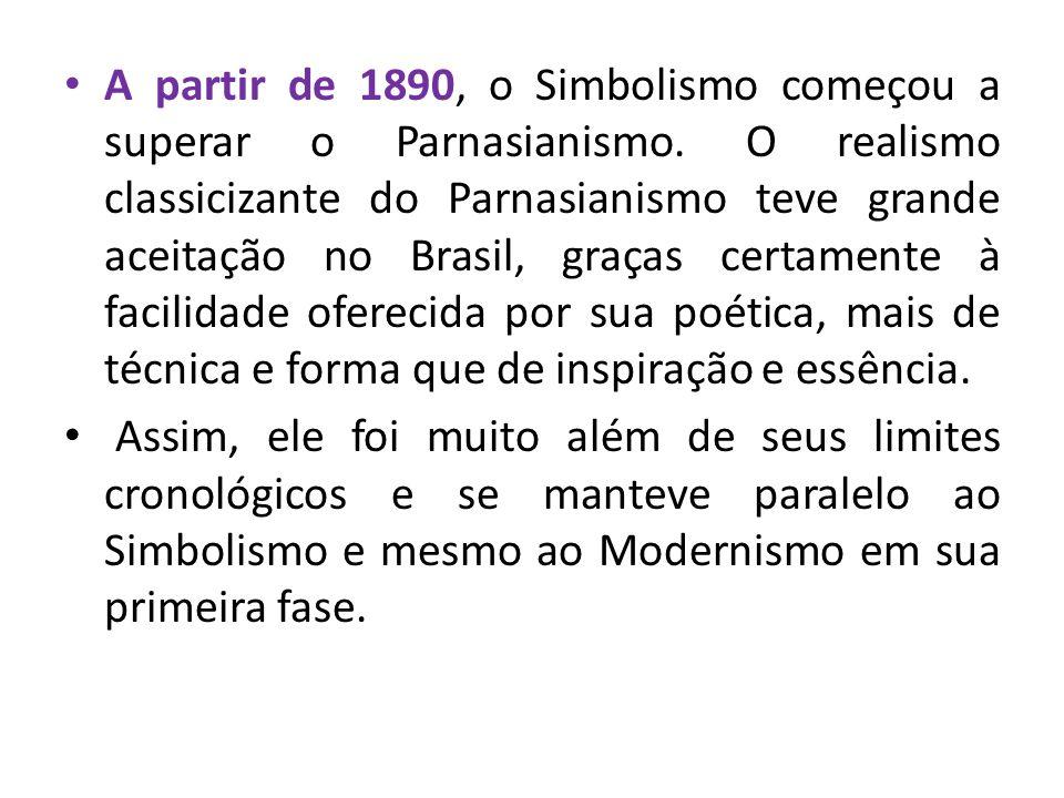 A partir de 1890, o Simbolismo começou a superar o Parnasianismo.