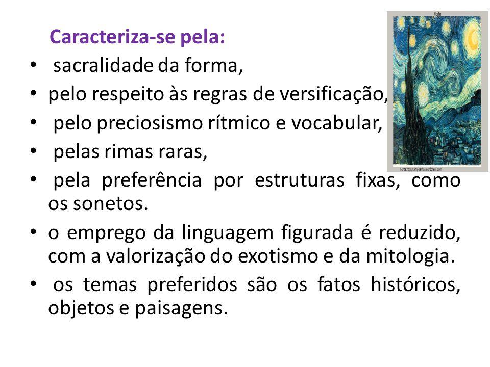 Caracteriza-se pela: sacralidade da forma, pelo respeito às regras de versificação, pelo preciosismo rítmico e vocabular, pelas rimas raras, pela preferência por estruturas fixas, como os sonetos.