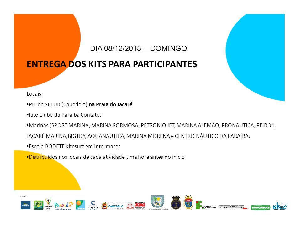 DIA 08/12/2013 – DOMINGO ENTREGA DOS KITS PARA PARTICIPANTES Locais: PIT da SETUR (Cabedelo) na Praia do Jacaré Iate Clube da Paraíba Contato: Marinas (SPORT MARINA, MARINA FORMOSA, PETRONIO JET, MARINA ALEMÃO, PRONAUTICA, PEIR 34, JACARÉ MARINA,BIGTOY, AQUANAUTICA, MARINA MORENA e CENTRO NÁUTICO DA PARAÍBA.