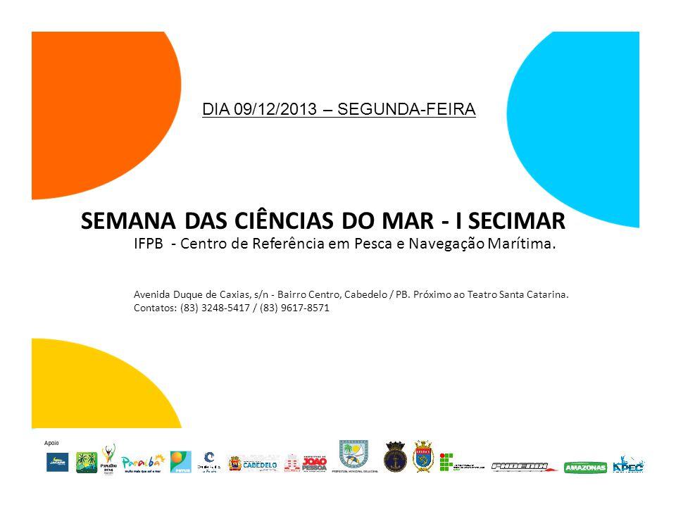 DIA 09/12/2013 – SEGUNDA-FEIRA SEMANA DAS CIÊNCIAS DO MAR - I SECIMAR IFPB - Centro de Referência em Pesca e Navegação Marítima.