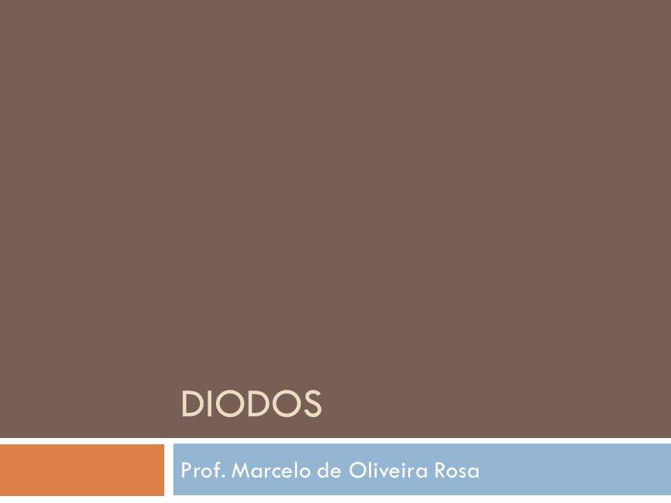 DIODOS Prof. Marcelo de Oliveira Rosa