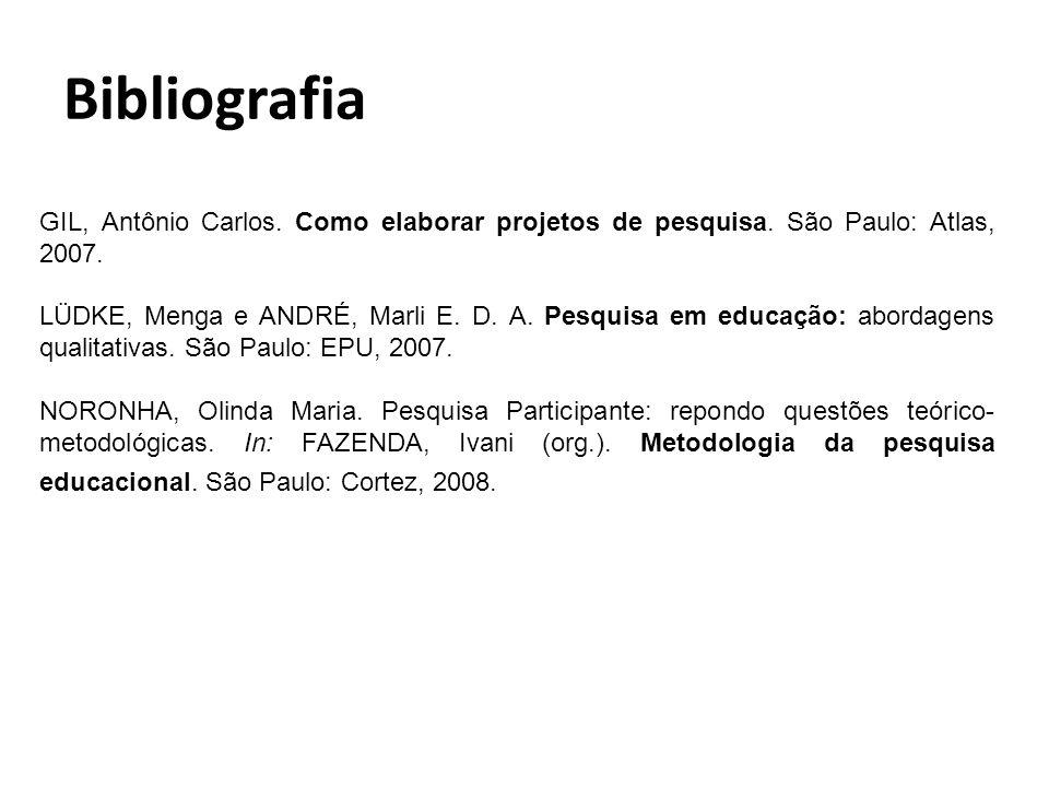 Bibliografia GIL, Antônio Carlos. Como elaborar projetos de pesquisa. São Paulo: Atlas, 2007. LÜDKE, Menga e ANDRÉ, Marli E. D. A. Pesquisa em educaçã