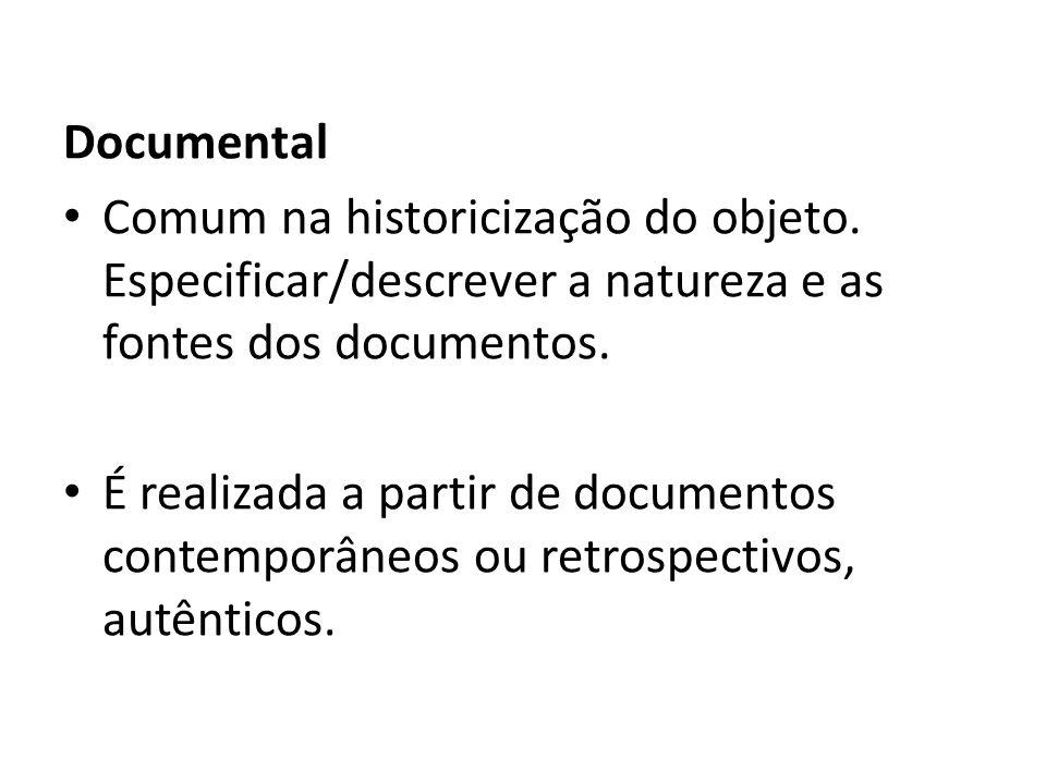 Documental Comum na historicização do objeto. Especificar/descrever a natureza e as fontes dos documentos. É realizada a partir de documentos contempo