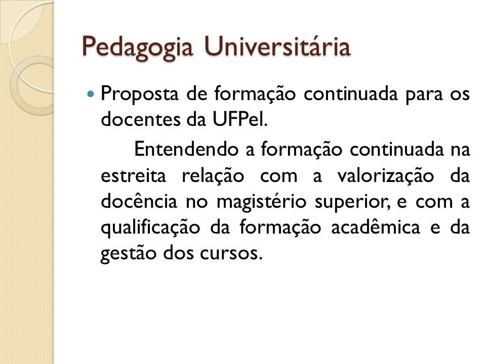Pedagogia Universitária Proposta de formação continuada para os docentes da UFPel. Entendendo a formação continuada na estreita relação com a valoriza