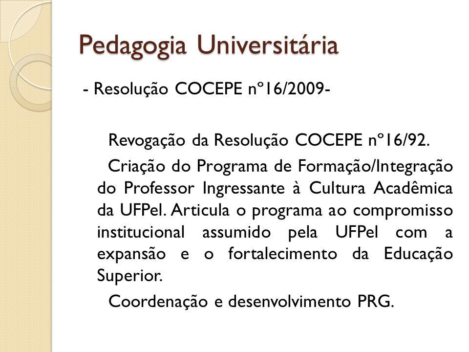 Pedagogia Universitária - Resolução COCEPE nº16/2009- Revogação da Resolução COCEPE nº16/92. Criação do Programa de Formação/Integração do Professor I