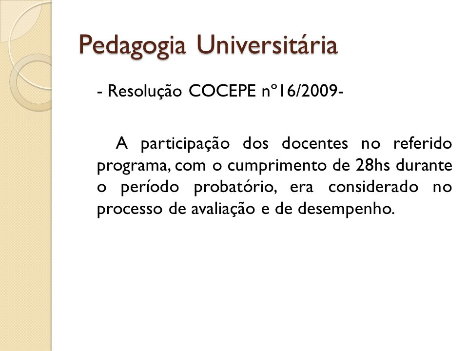 Pedagogia Universitária - Resolução COCEPE nº16/2009- A participação dos docentes no referido programa, com o cumprimento de 28hs durante o período pr