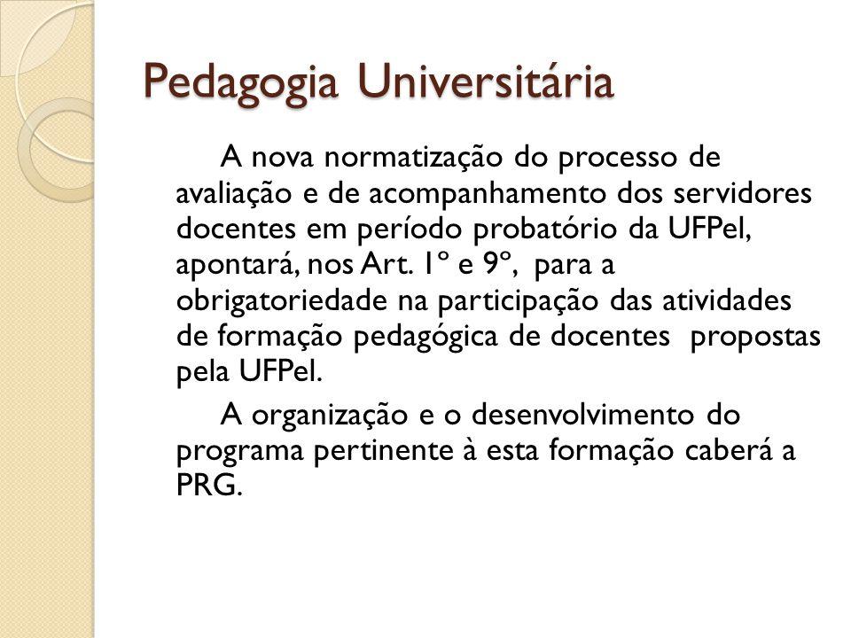 Pedagogia Universitária A nova normatização do processo de avaliação e de acompanhamento dos servidores docentes em período probatório da UFPel, apont