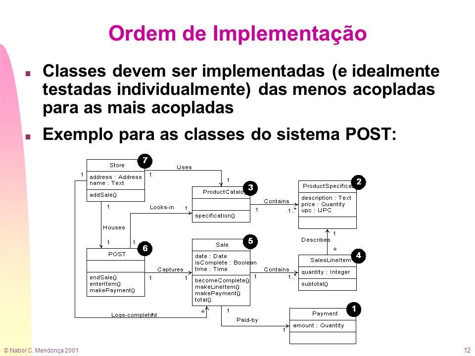 © Nabor C. Mendonça 2001 12 Ordem de Implementação n Classes devem ser implementadas (e idealmente testadas individualmente) das menos acopladas para