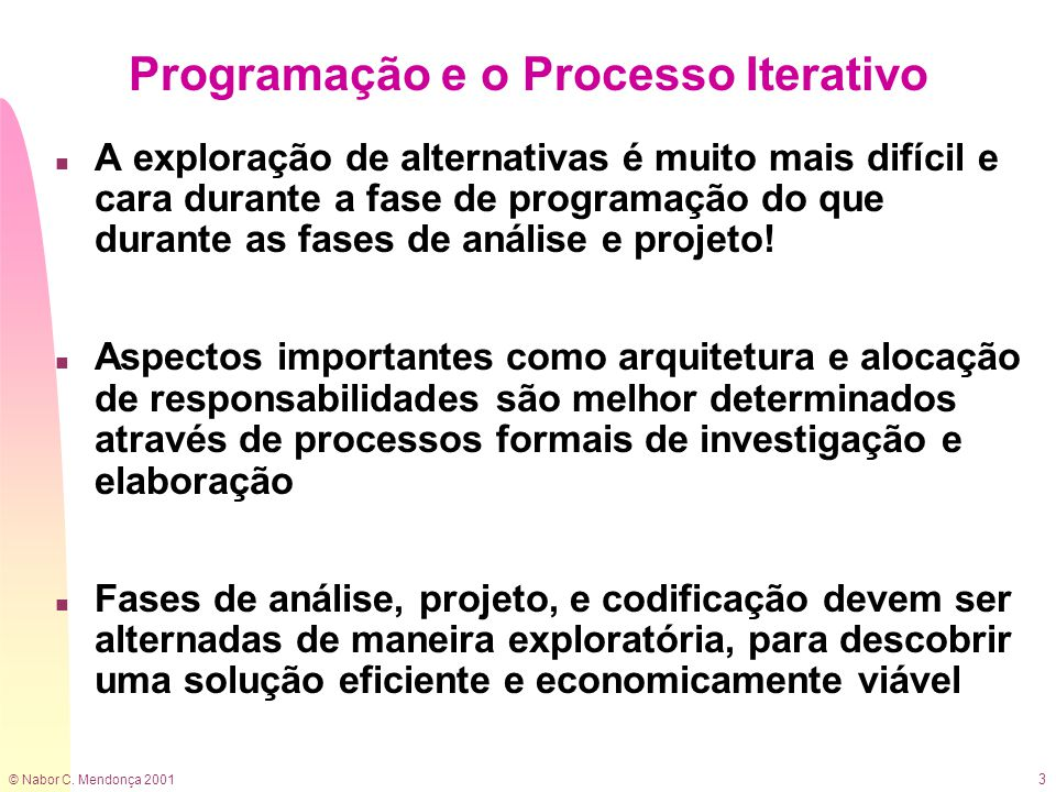 © Nabor C. Mendonça 2001 3 Programação e o Processo Iterativo n A exploração de alternativas é muito mais difícil e cara durante a fase de programação