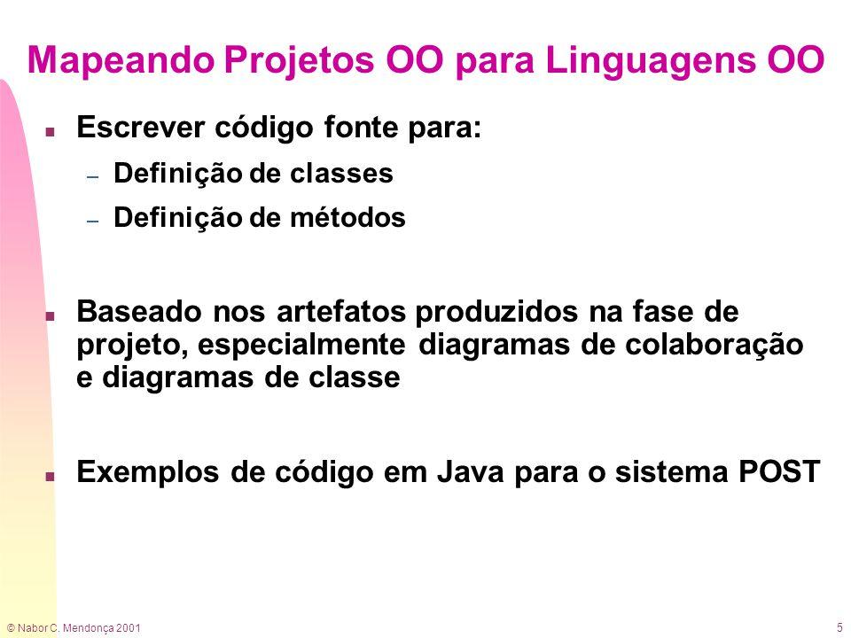 © Nabor C. Mendonça 2001 5 Mapeando Projetos OO para Linguagens OO n Escrever código fonte para: – Definição de classes – Definição de métodos n Basea
