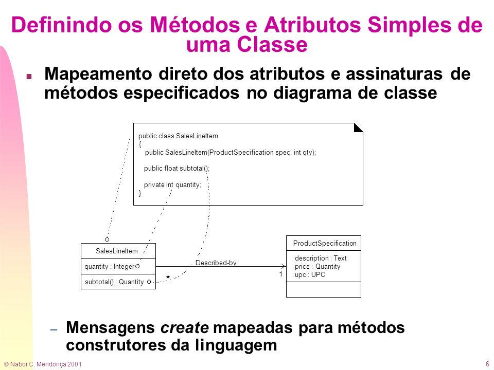 © Nabor C. Mendonça 2001 6 Definindo os Métodos e Atributos Simples de uma Classe n Mapeamento direto dos atributos e assinaturas de métodos especific