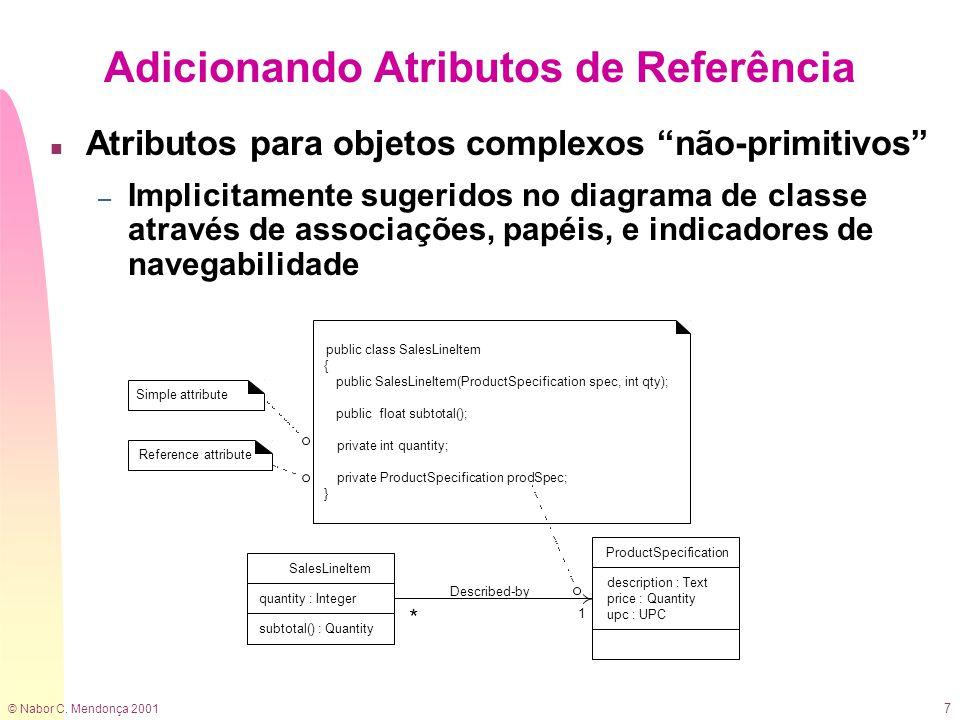 © Nabor C. Mendonça 2001 7 Adicionando Atributos de Referência n Atributos para objetos complexos não-primitivos – Implicitamente sugeridos no diagram