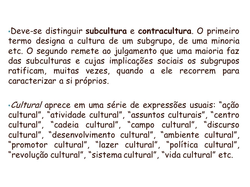 Deve-se distinguir subcultura e contracultura.