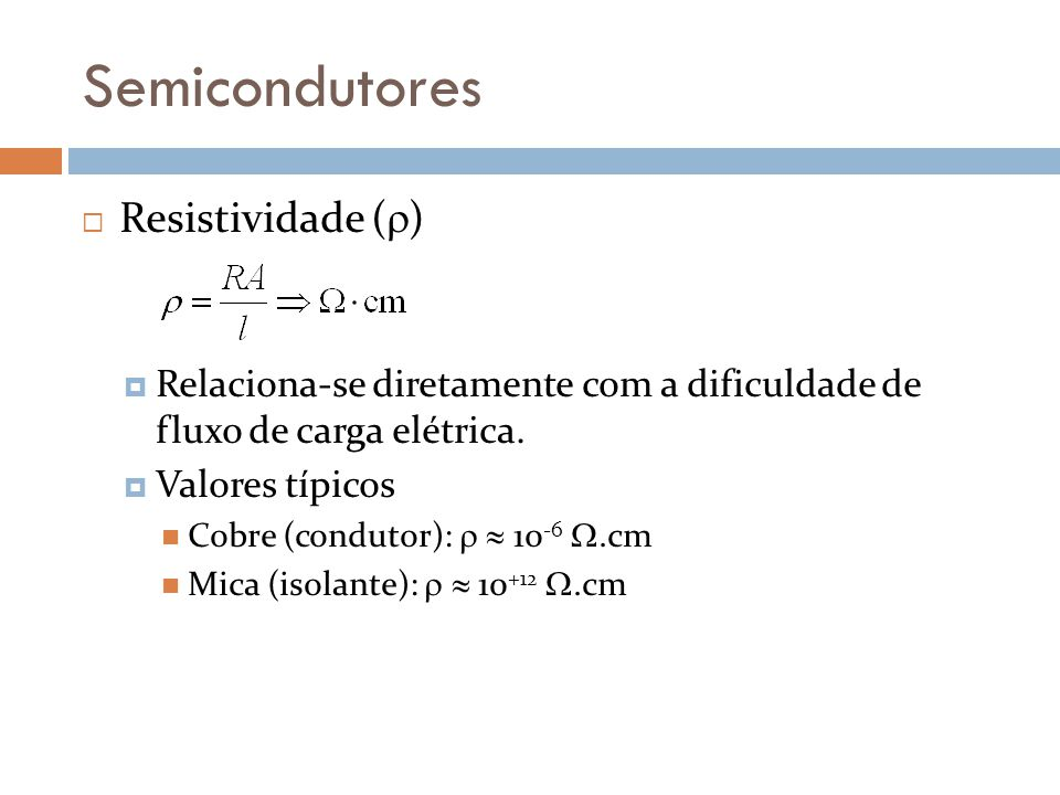 Semicondutores semicondutores Materiais semicondutores Facilidade de fluxo de carga elétrica intermediário entre condutores e isolantes.
