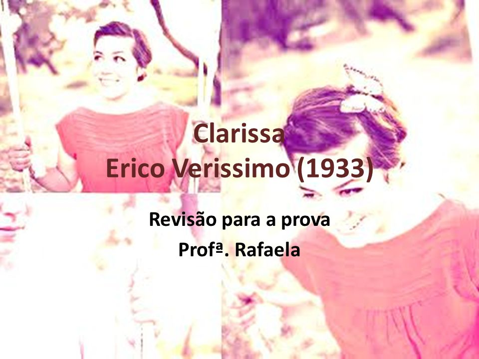Clarissa Erico Verissimo (1933) Revisão para a prova Profª. Rafaela