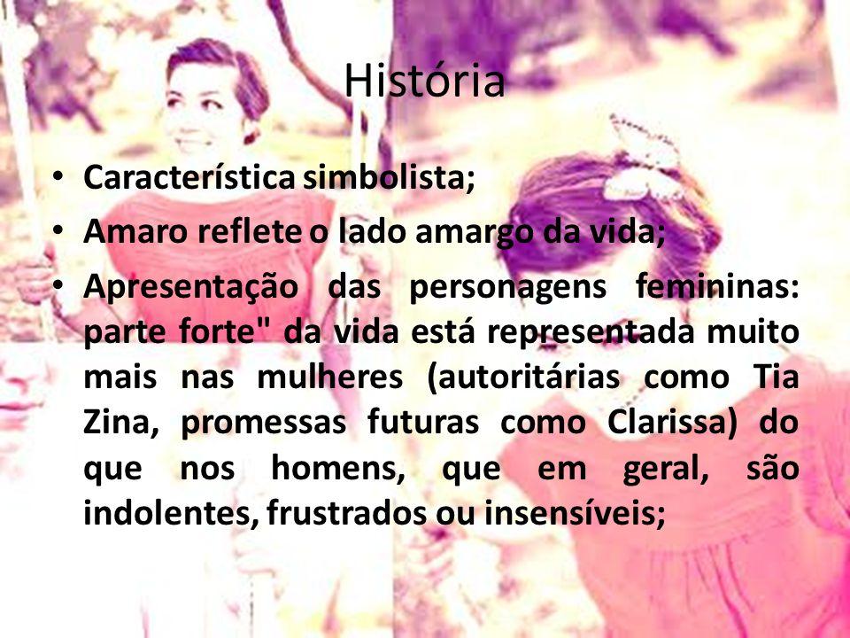 História Característica simbolista; Amaro reflete o lado amargo da vida; Apresentação das personagens femininas: parte forte