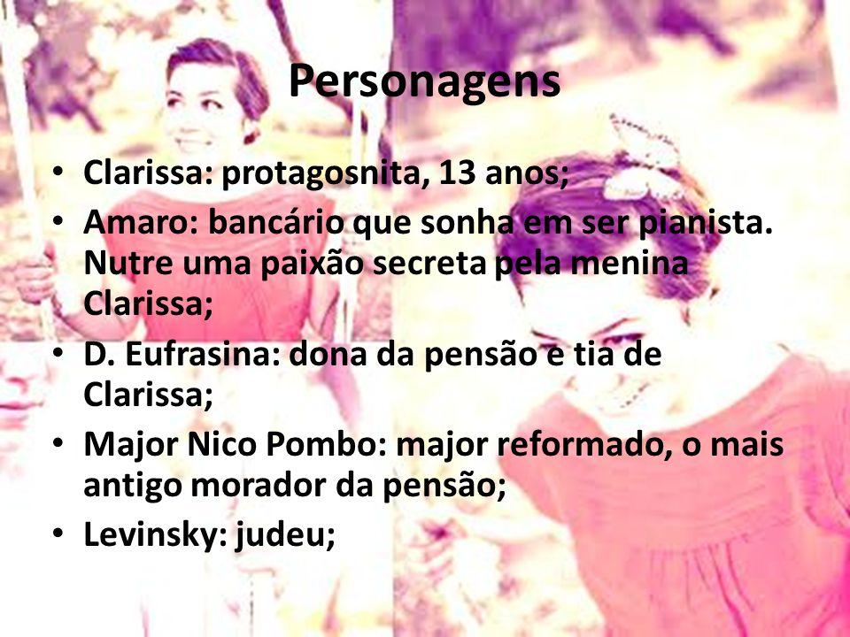 Personagens Clarissa: protagosnita, 13 anos; Amaro: bancário que sonha em ser pianista. Nutre uma paixão secreta pela menina Clarissa; D. Eufrasina: d