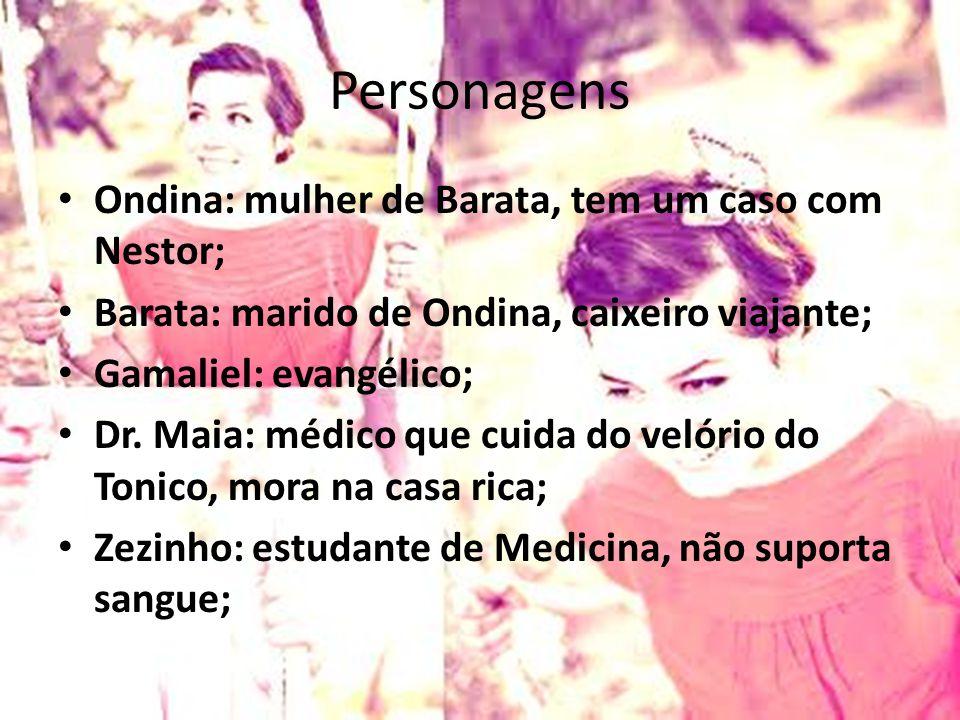 Personagens Ondina: mulher de Barata, tem um caso com Nestor; Barata: marido de Ondina, caixeiro viajante; Gamaliel: evangélico; Dr. Maia: médico que