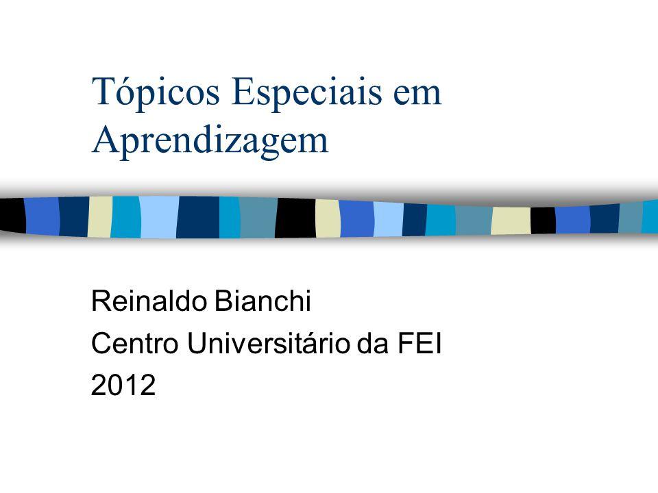 Tópicos Especiais em Aprendizagem Reinaldo Bianchi Centro Universitário da FEI 2012