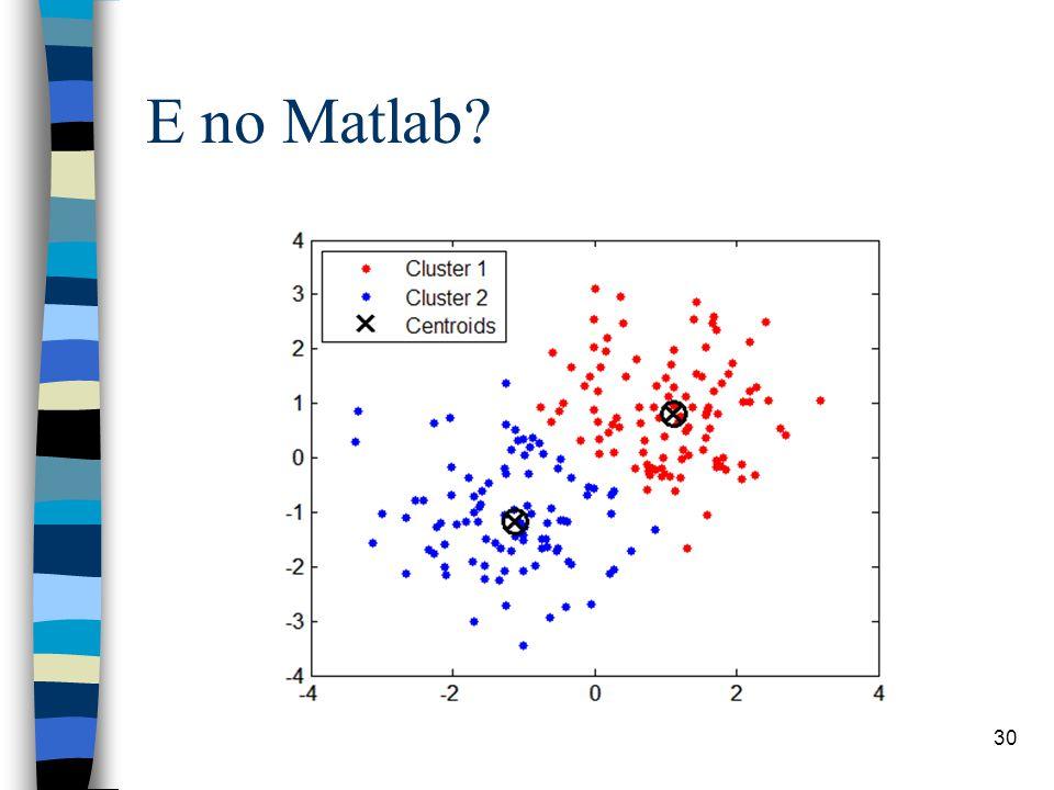 E no Matlab? 30