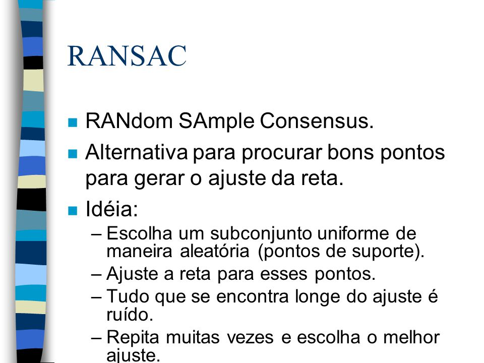 RANSAC n RANdom SAmple Consensus.