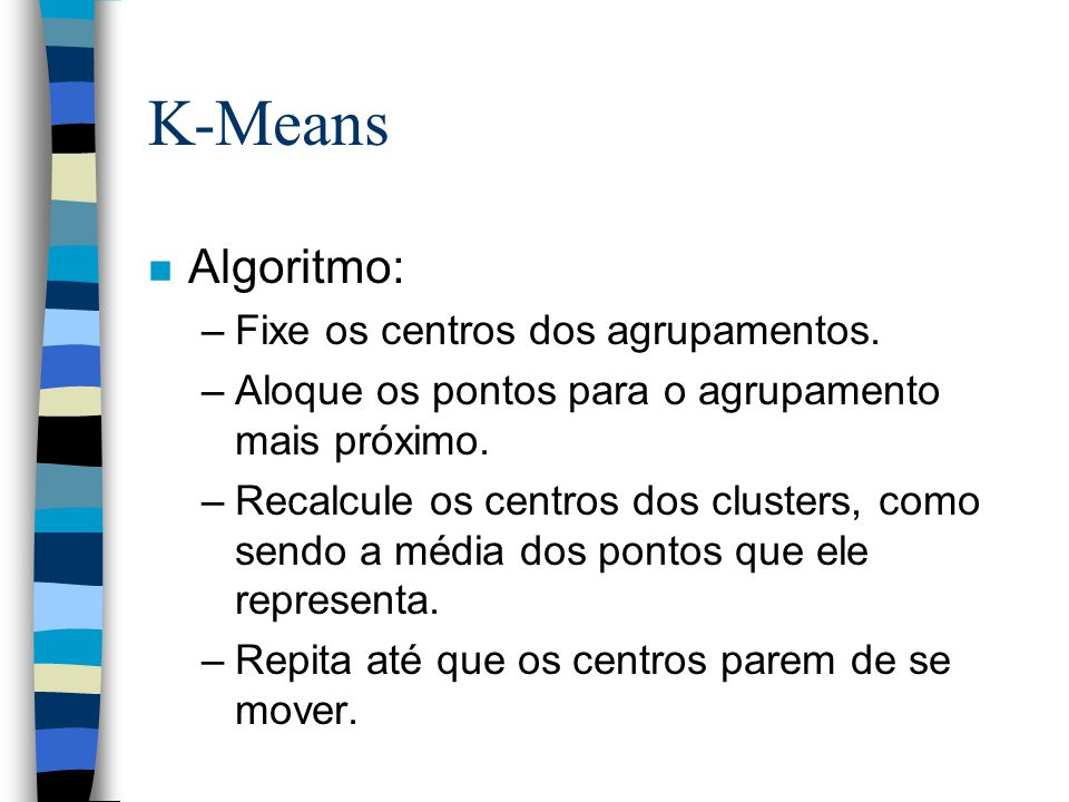 Repeat the first two steps until its convergence Compute the distance of all objects to the new centroids Stop due to no new assignment