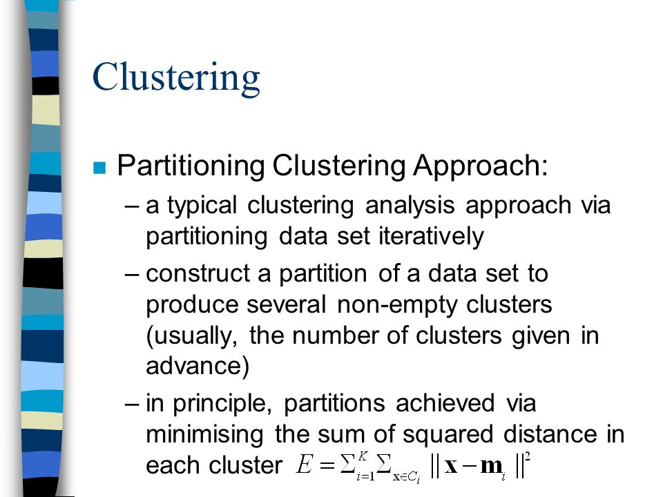 Cluster Validity n Example: the ratio of the total between- cluster to the total within-cluster distances: –Between-cluster distance (BCD): the distance between means of two clusters –Within-cluster distance (WCD): sum of all distance between data points and the mean in a specific cluster –A large ratio of BCD:WCD suggests good compactness inside clusters and good separability among different clusters!