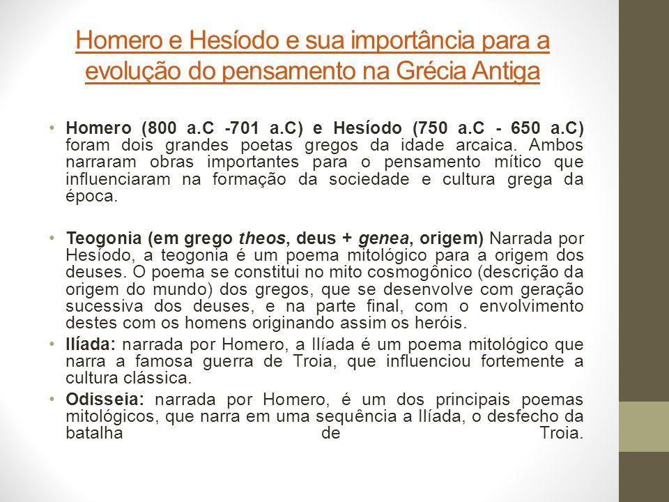 Homero e Hesíodo e sua importância para a evolução do pensamento na Grécia Antiga Homero (800 a.C -701 a.C) e Hesíodo (750 a.C - 650 a.C) foram dois g