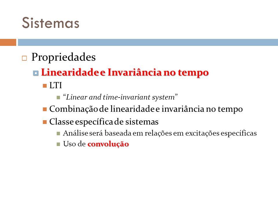 Sistemas Propriedades Linearidade e Invariância no tempo Linearidade e Invariância no tempo LTI Linear and time-invariant system Combinação de lineari