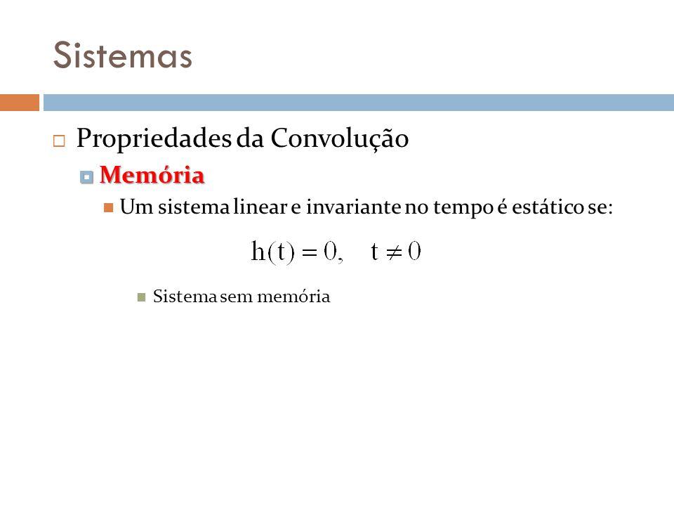 Sistemas Propriedades da Convolução Memória Memória Um sistema linear e invariante no tempo é estático se: Sistema sem memória