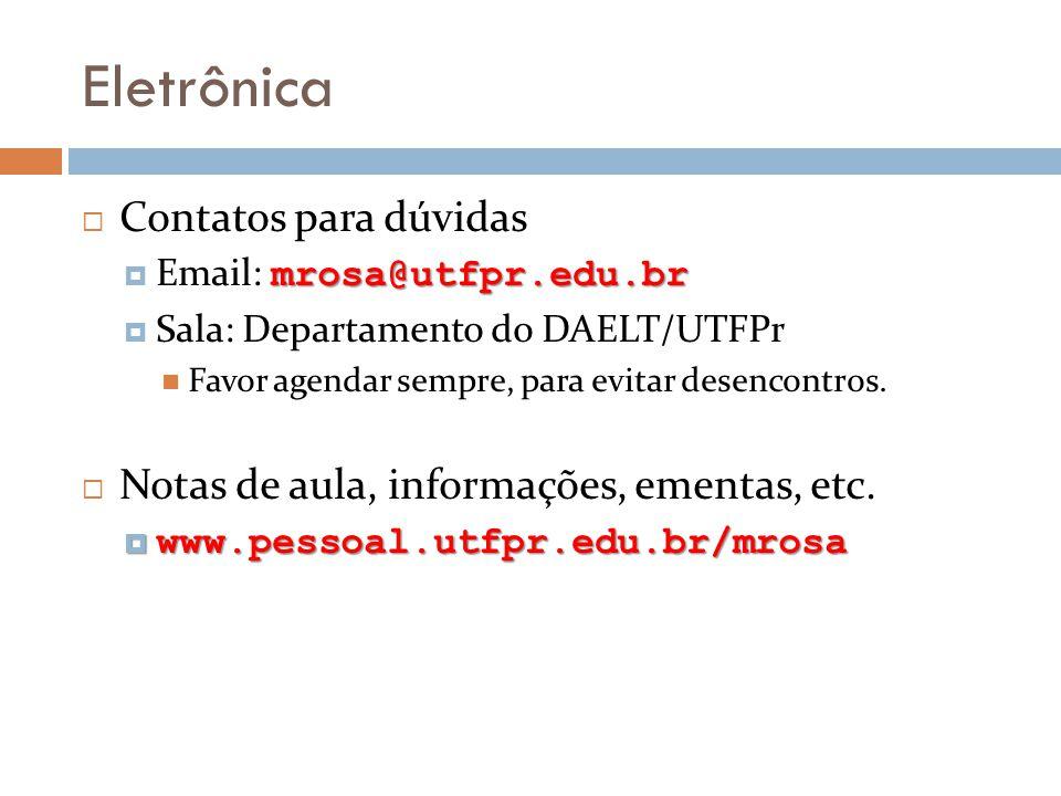 Eletrônica Contatos para dúvidas mrosa@utfpr.edu.br Email: mrosa@utfpr.edu.br Sala: Departamento do DAELT/UTFPr Favor agendar sempre, para evitar desencontros.
