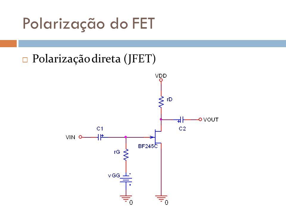 Polarização do FET Polarização direta (JFET) Capacitores de acoplamento (C 1 e C 2 ) Circuito aberto para nível DC (ω=zero rad/s).