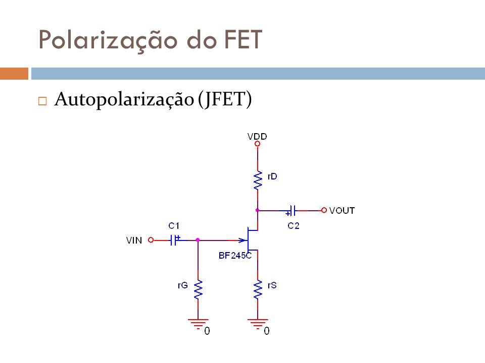 Polarização do FET Autopolarização (JFET) v GS = 1 – i D R S Reta de carga contra o JFET.