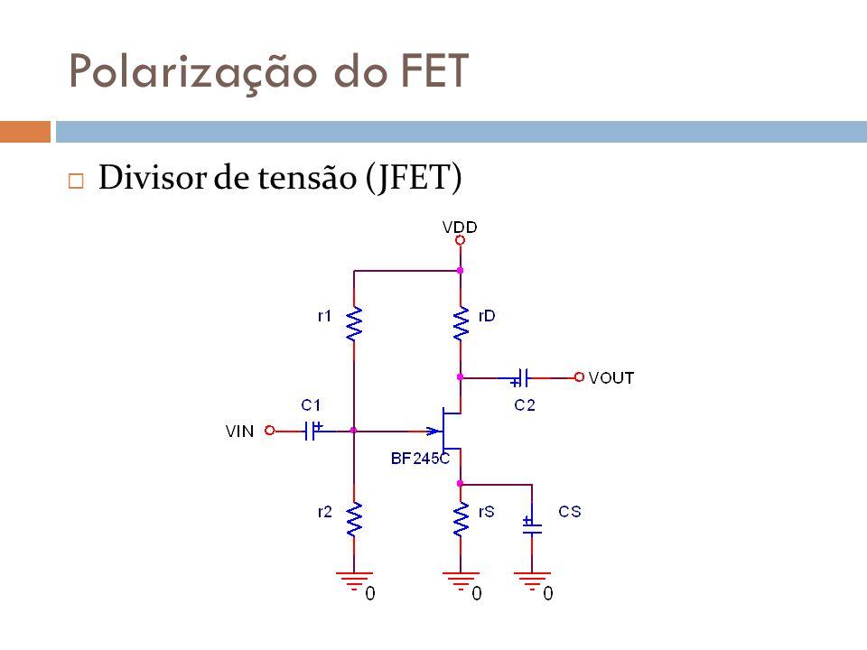 Polarização do FET Divisão de tensão (JFET) v GS = [v DD R 2 / (R 1 + R 2 )] – i D R S Reta de carga contra o JFET.