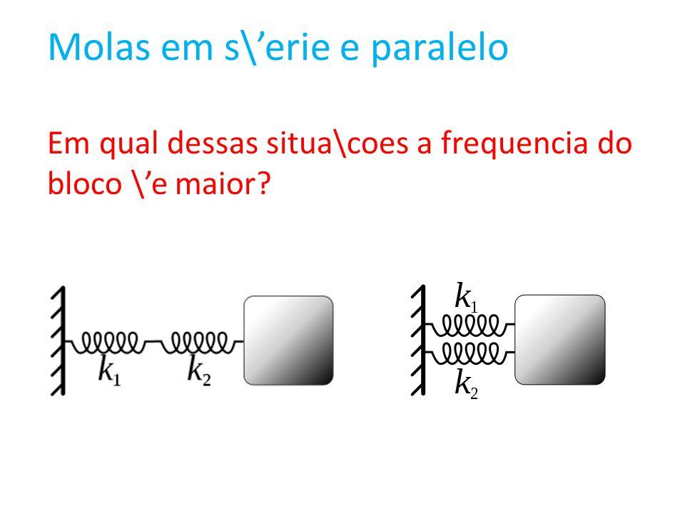Molas em s\erie e paralelo Em qual dessas situa\coes a frequencia do bloco \e maior?