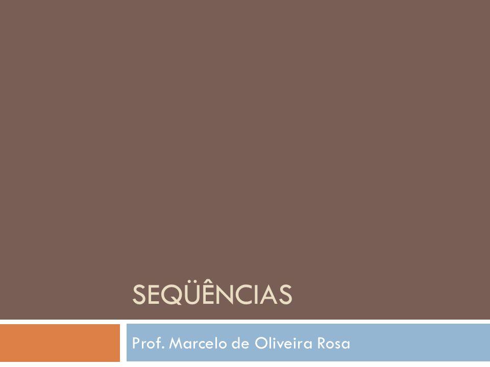 SEQÜÊNCIAS Prof. Marcelo de Oliveira Rosa