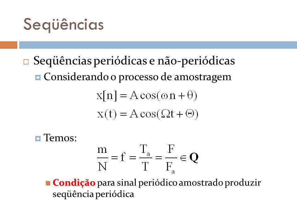 Seqüências Seqüências periódicas e não-periódicas Considerando o processo de amostragem Temos: Condição Condição para sinal periódico amostrado produz