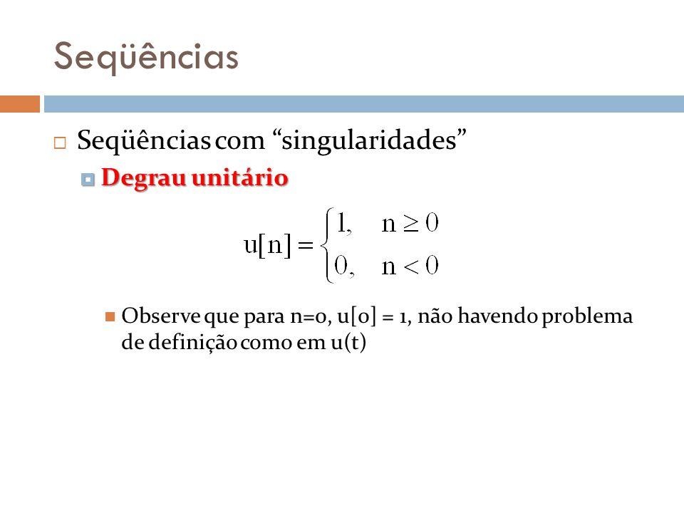 Seqüências Seqüências com singularidades Degrau unitário Degrau unitário Observe que para n=0, u[0] = 1, não havendo problema de definição como em u(t