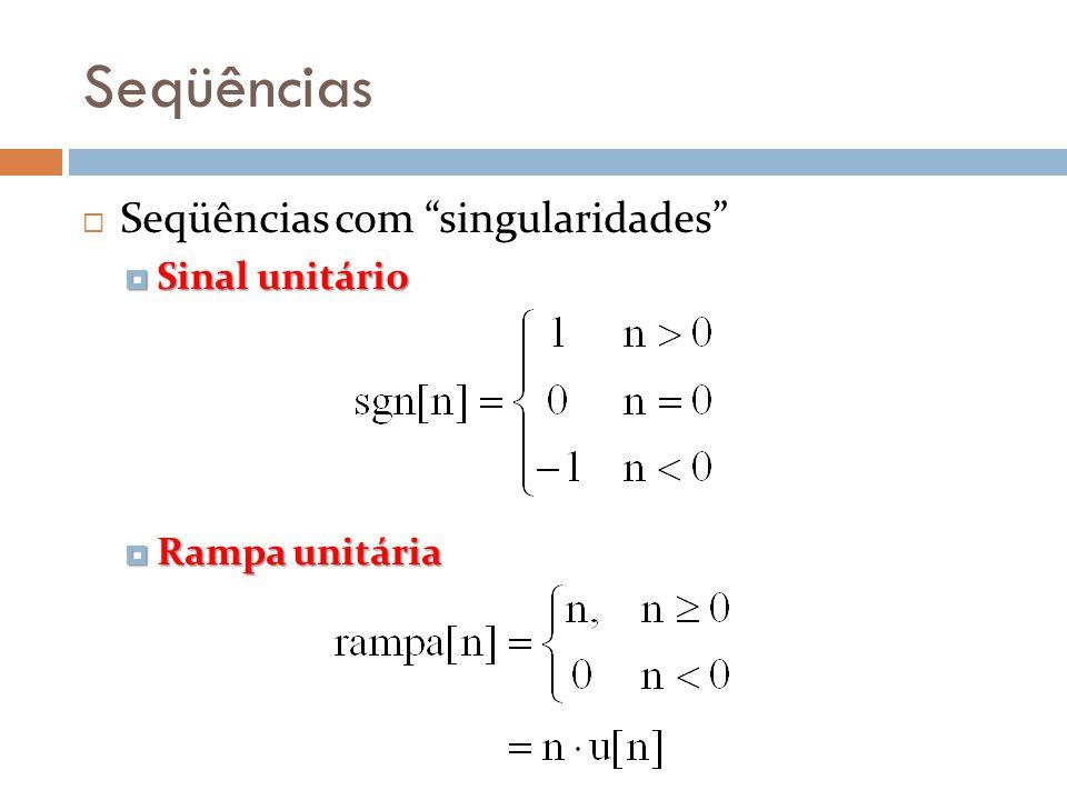 Seqüências Seqüências com singularidades Sinal unitário Sinal unitário Rampa unitária Rampa unitária