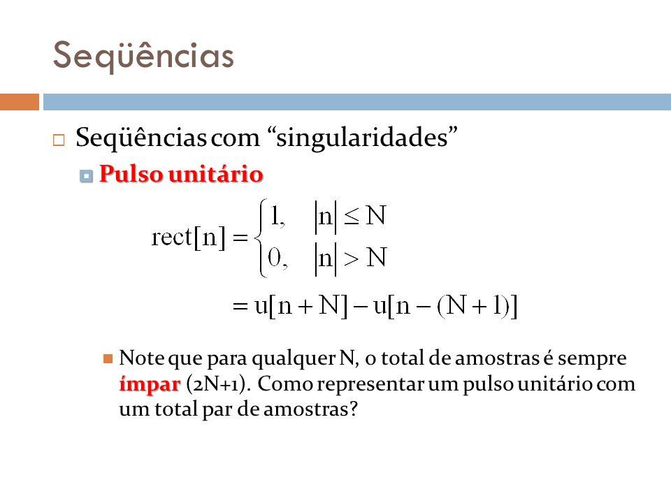 Seqüências Seqüências com singularidades Pulso unitário Pulso unitário ímpar Note que para qualquer N, o total de amostras é sempre ímpar (2N+1). Como