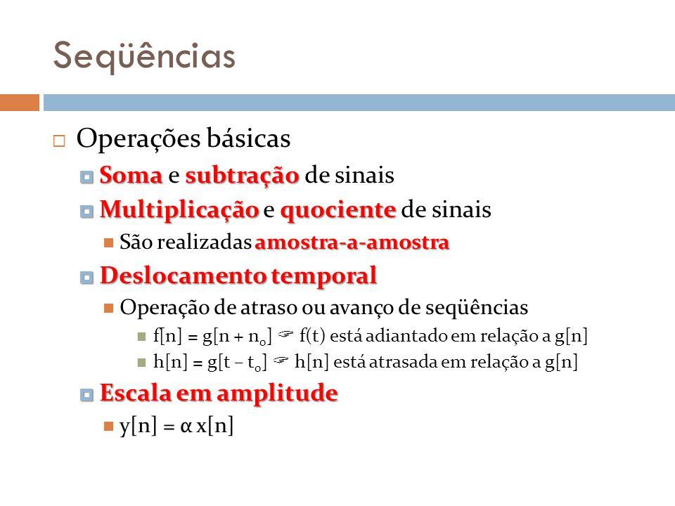 Seqüências Operações básicas Somasubtração Soma e subtração de sinais Multiplicaçãoquociente Multiplicação e quociente de sinais amostra-a-amostra São