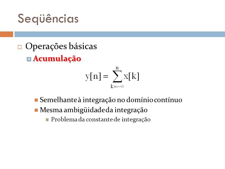 Seqüências Operações básicas Acumulação Acumulação Semelhante à integração no domínio contínuo Mesma ambigüidade da integração Problema da constante d