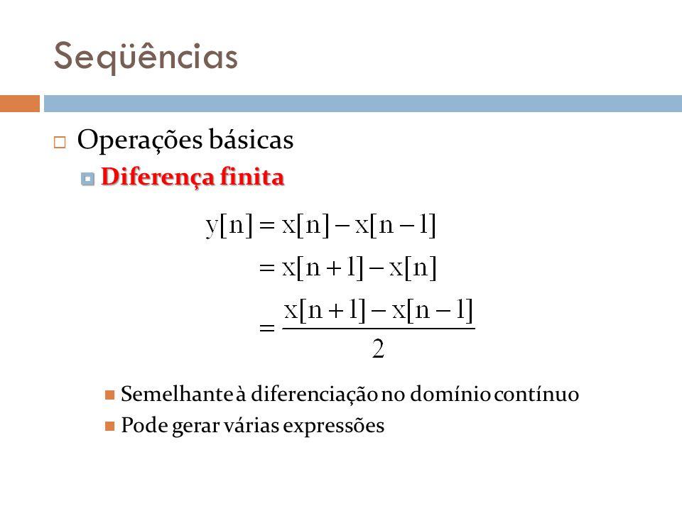 Seqüências Operações básicas Diferença finita Diferença finita Semelhante à diferenciação no domínio contínuo Pode gerar várias expressões